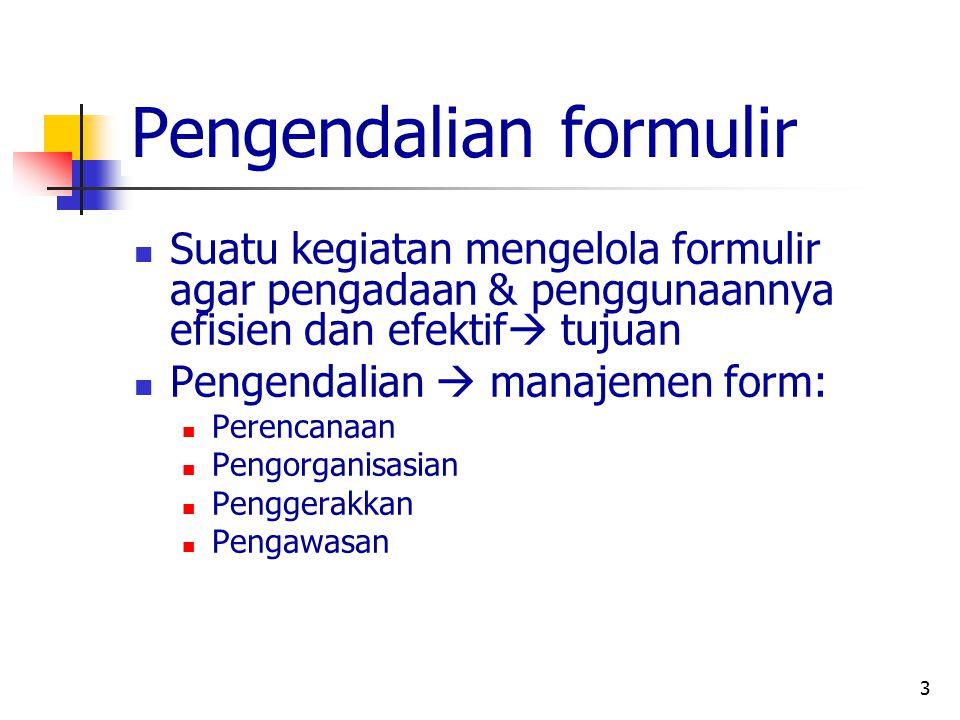 3 Pengendalian formulir Suatu kegiatan mengelola formulir agar pengadaan & penggunaannya efisien dan efektif  tujuan Pengendalian  manajemen form: P