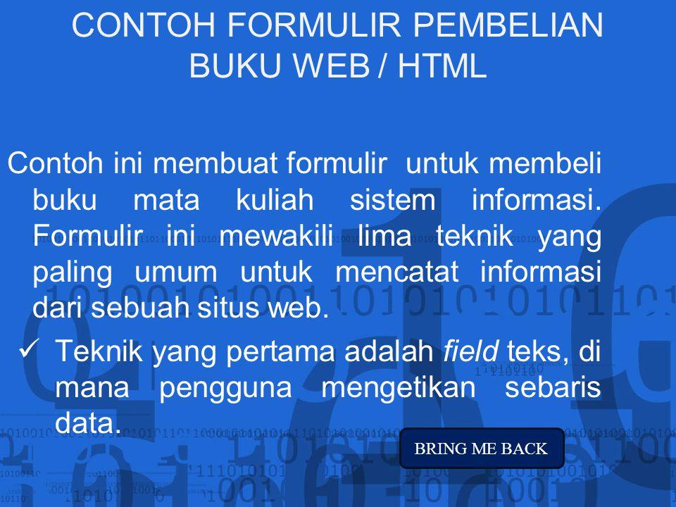 CONTOH FORMULIR PEMBELIAN BUKU WEB / HTML Contoh ini membuat formulir untuk membeli buku mata kuliah sistem informasi. Formulir ini mewakili lima tekn