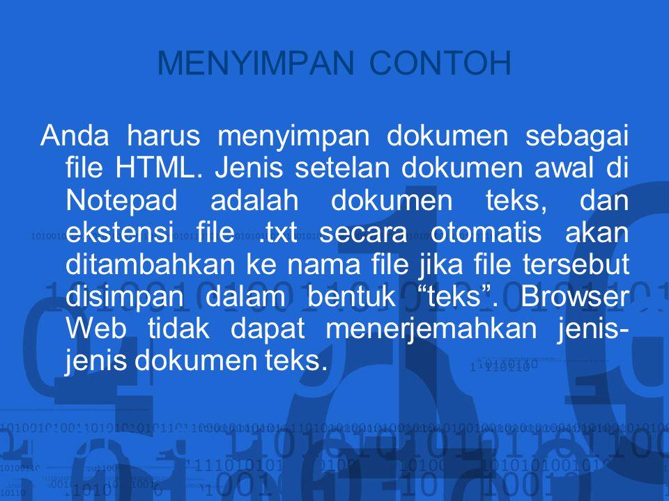 MENYIMPAN CONTOH Anda harus menyimpan dokumen sebagai file HTML. Jenis setelan dokumen awal di Notepad adalah dokumen teks, dan ekstensi file.txt seca