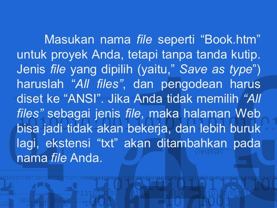 """Masukan nama file seperti """"Book.htm"""" untuk proyek Anda, tetapi tanpa tanda kutip. Jenis file yang dipilih (yaitu,"""" Save as type"""") haruslah """"All files"""""""