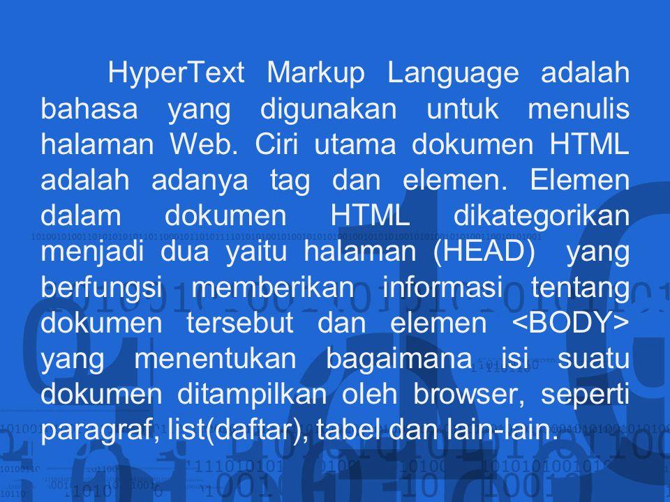 HyperText Markup Language adalah bahasa yang digunakan untuk menulis halaman Web. Ciri utama dokumen HTML adalah adanya tag dan elemen. Elemen dalam d