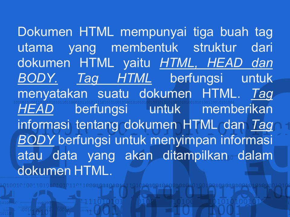 Dokumen HTML mempunyai tiga buah tag utama yang membentuk struktur dari dokumen HTML yaitu HTML, HEAD dan BODY. Tag HTML berfungsi untuk menyatakan su