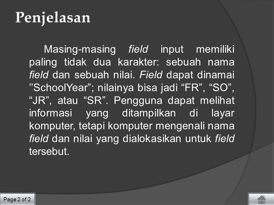 Penjelasan Masing-masing field input memiliki paling tidak dua karakter: sebuah nama field dan sebuah nilai.