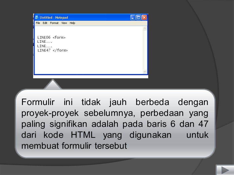 Formulir ini tidak jauh berbeda dengan proyek-proyek sebelumnya, perbedaan yang paling signifikan adalah pada baris 6 dan 47 dari kode HTML yang digunakan untuk membuat formulir tersebut LINE06 LINE…….
