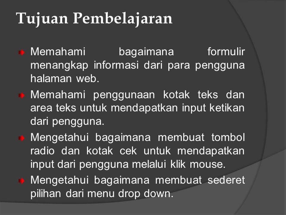Tujuan Pembelajaran Memahami bagaimana formulir menangkap informasi dari para pengguna halaman web.