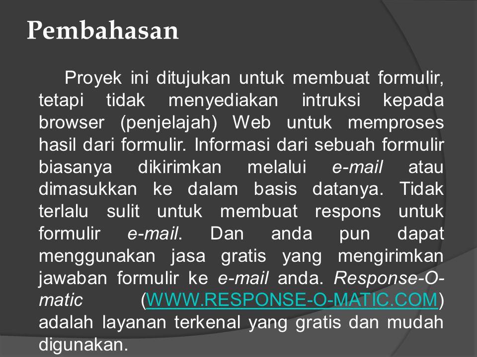 Pembahasan Proyek ini ditujukan untuk membuat formulir, tetapi tidak menyediakan intruksi kepada browser (penjelajah) Web untuk memproses hasil dari formulir.