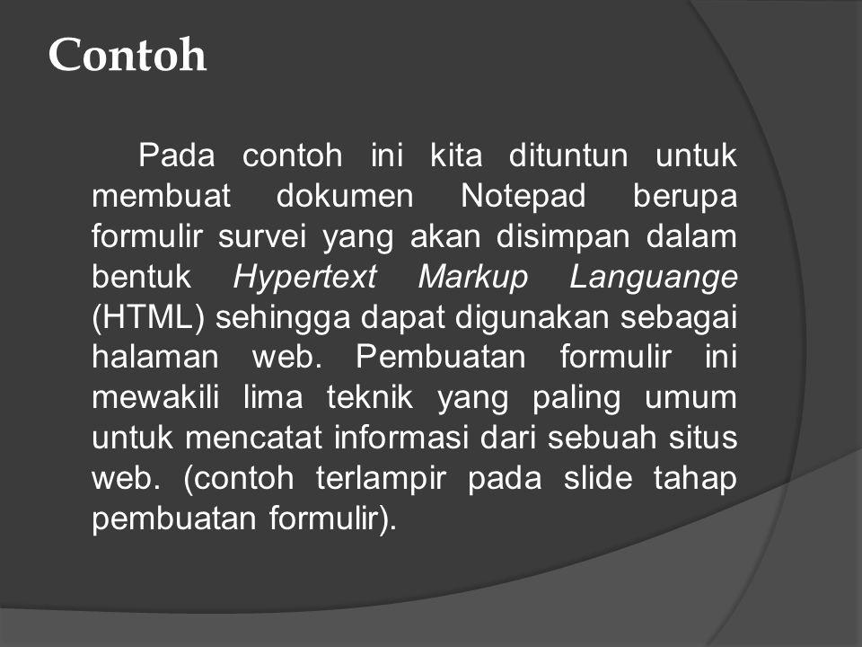 Contoh Pada contoh ini kita dituntun untuk membuat dokumen Notepad berupa formulir survei yang akan disimpan dalam bentuk Hypertext Markup Languange (HTML) sehingga dapat digunakan sebagai halaman web.
