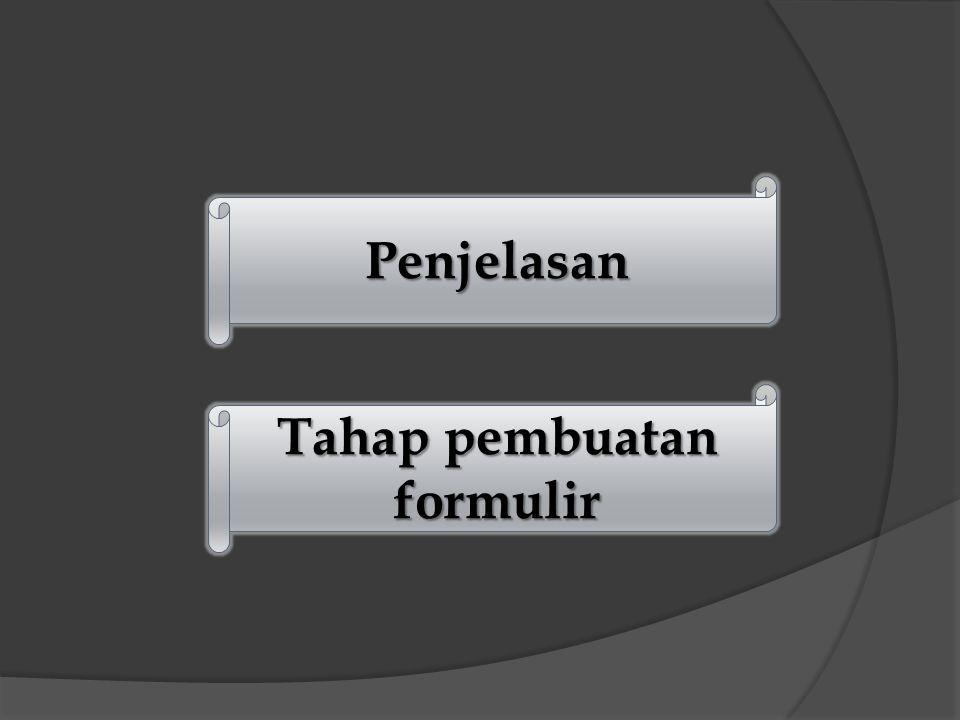 Penjelasan Tahap pembuatan formulir Tahap pembuatan formulir
