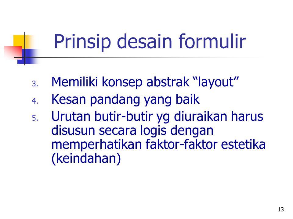 """13 Prinsip desain formulir 3. Memiliki konsep abstrak """"layout"""" 4. Kesan pandang yang baik 5. Urutan butir-butir yg diuraikan harus disusun secara logi"""
