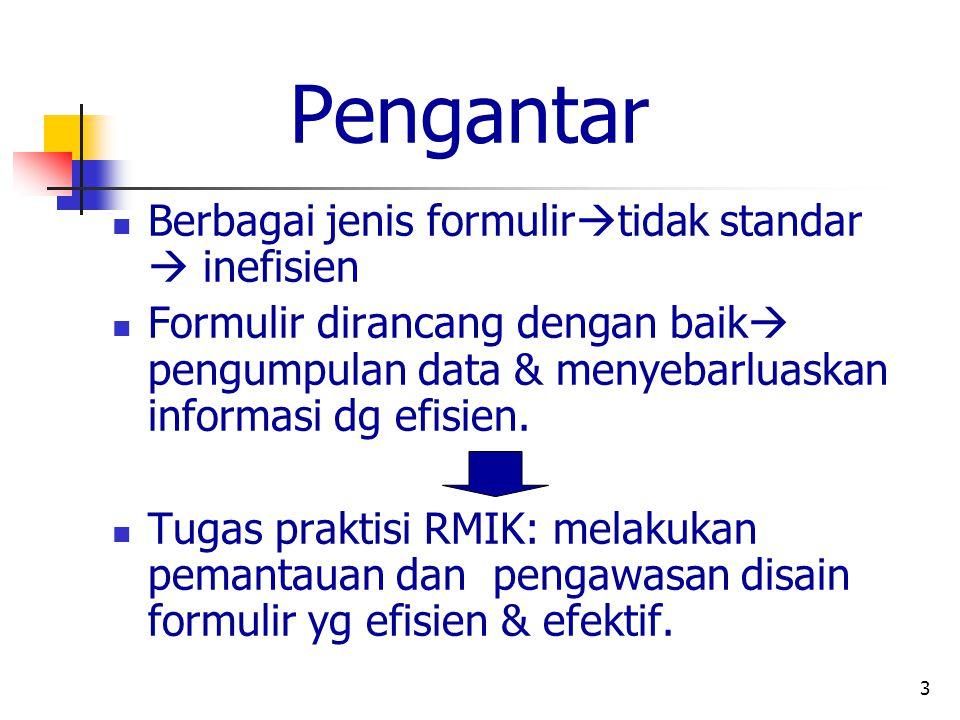 3 Pengantar Berbagai jenis formulir  tidak standar  inefisien Formulir dirancang dengan baik  pengumpulan data & menyebarluaskan informasi dg efisi