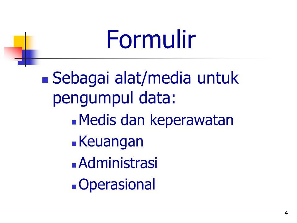 4 Formulir Sebagai alat/media untuk pengumpul data: Medis dan keperawatan Keuangan Administrasi Operasional