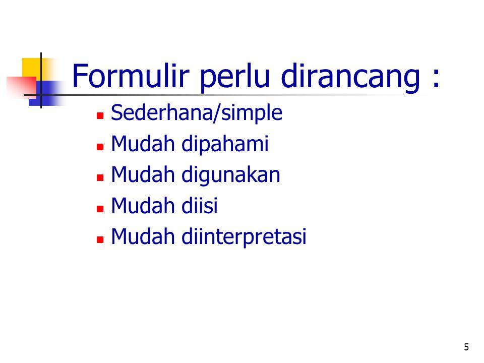 5 Formulir perlu dirancang : Sederhana/simple Mudah dipahami Mudah digunakan Mudah diisi Mudah diinterpretasi