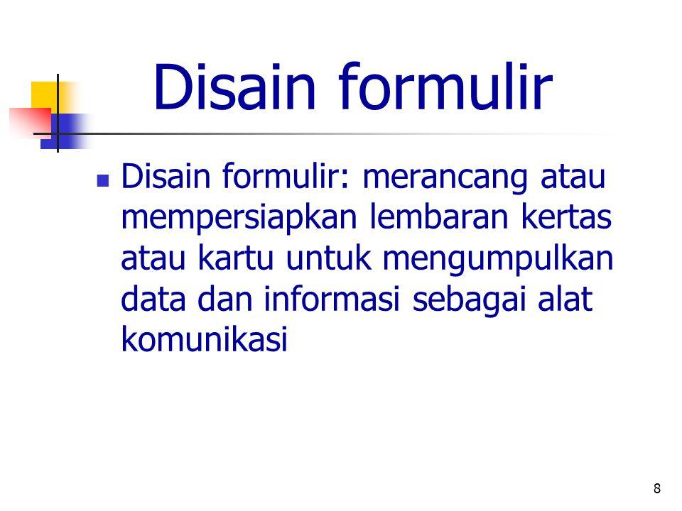 8 Disain formulir Disain formulir: merancang atau mempersiapkan lembaran kertas atau kartu untuk mengumpulkan data dan informasi sebagai alat komunika
