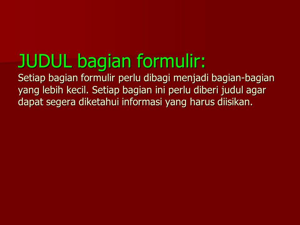 JUDUL bagian formulir: Setiap bagian formulir perlu dibagi menjadi bagian-bagian yang lebih kecil. Setiap bagian ini perlu diberi judul agar dapat seg