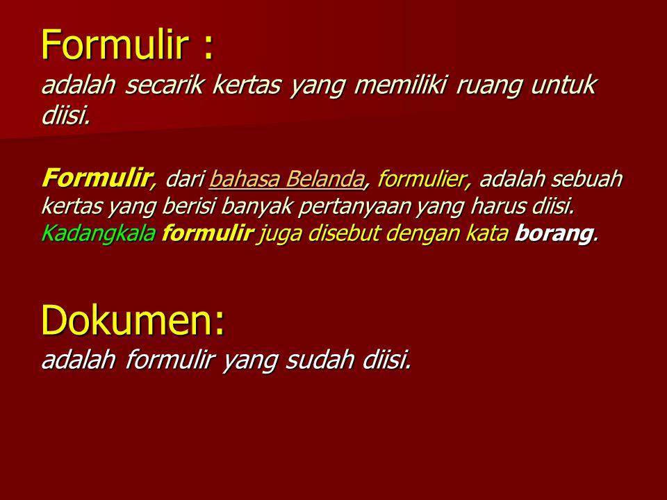 Formulir : adalah secarik kertas yang memiliki ruang untuk diisi. Formulir, dari bahasa Belanda, formulier, adalah sebuah kertas yang berisi banyak pe