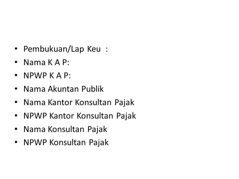 Pembukuan/Lap Keu : Nama K A P: NPWP K A P: Nama Akuntan Publik Nama Kantor Konsultan Pajak NPWP Kantor Konsultan Pajak Nama Konsultan Pajak NPWP Konsultan Pajak