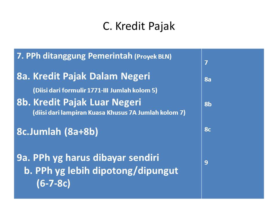C.Kredit Pajak 7. PPh ditanggung Pemerintah (Proyek BLN) 8a.