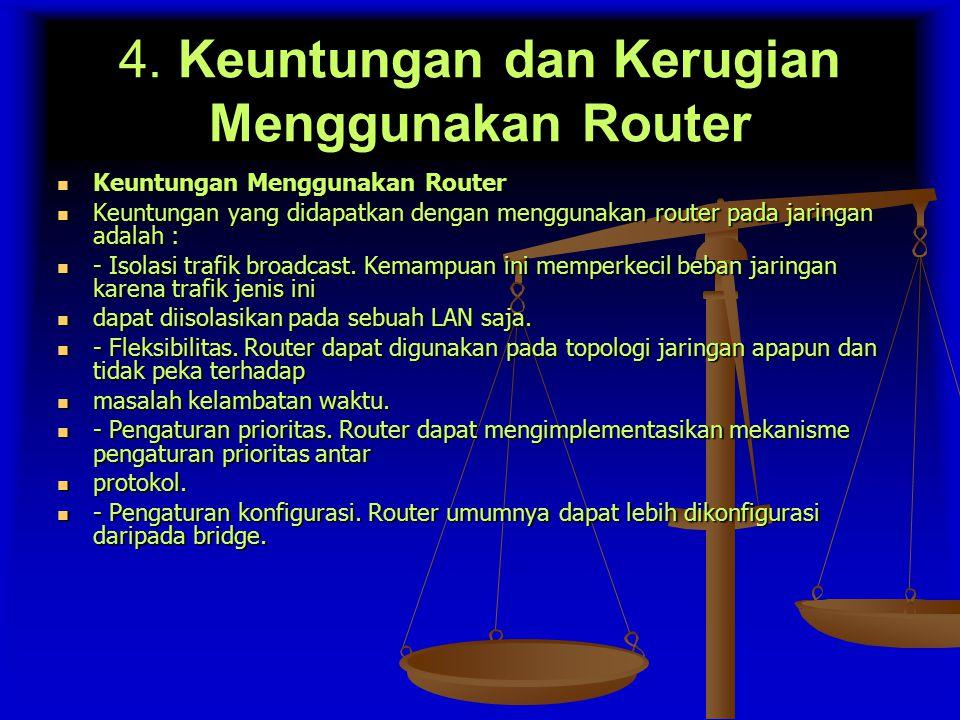 4. Keuntungan dan Kerugian Menggunakan Router Keuntungan Menggunakan Router Keuntungan Menggunakan Router Keuntungan yang didapatkan dengan menggunaka