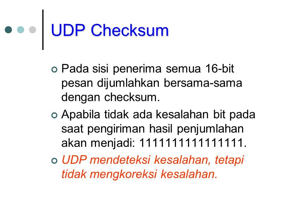 UDP Checksum Pada sisi penerima semua 16-bit pesan dijumlahkan bersama-sama dengan checksum. Apabila tidak ada kesalahan bit pada saat pengiriman hasi