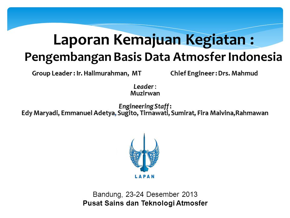 Laporan Kemajuan Kegiatan : Pengembangan Basis Data Atmosfer Indonesia Group Leader : Ir. Halimurahman, MT Chief Engineer : Drs. Mahmud Leader : Muzir