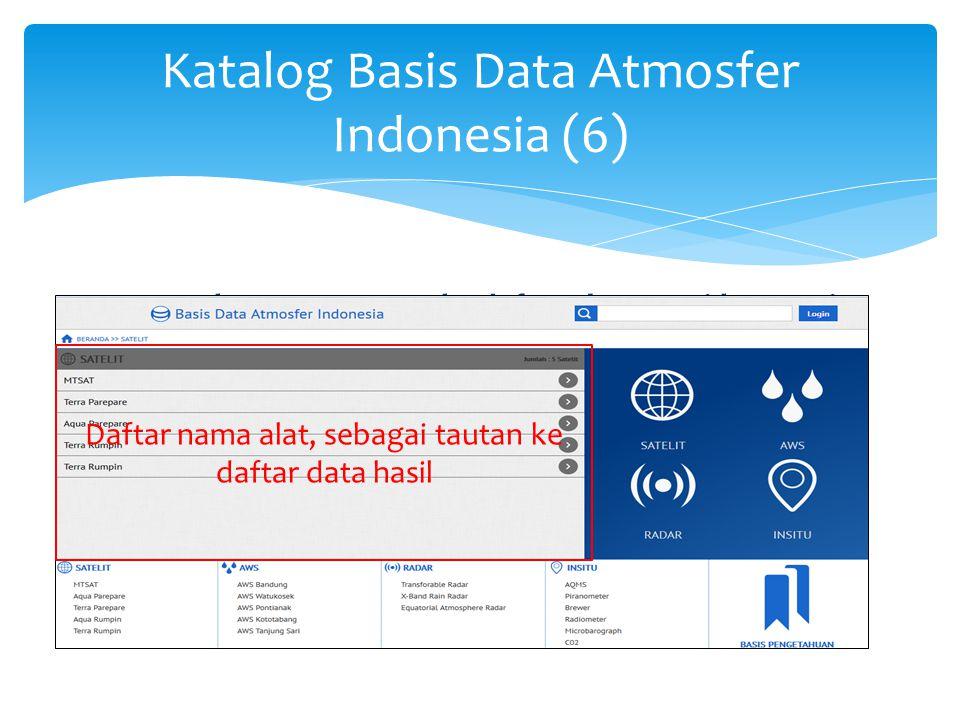 Katalog Basis Data Atmosfer Indonesia (6) Pengembangan antarmuka daftar alat sesuai kategori yang dipilih 2013 Daftar alat/instrumen berdasarkan kelom