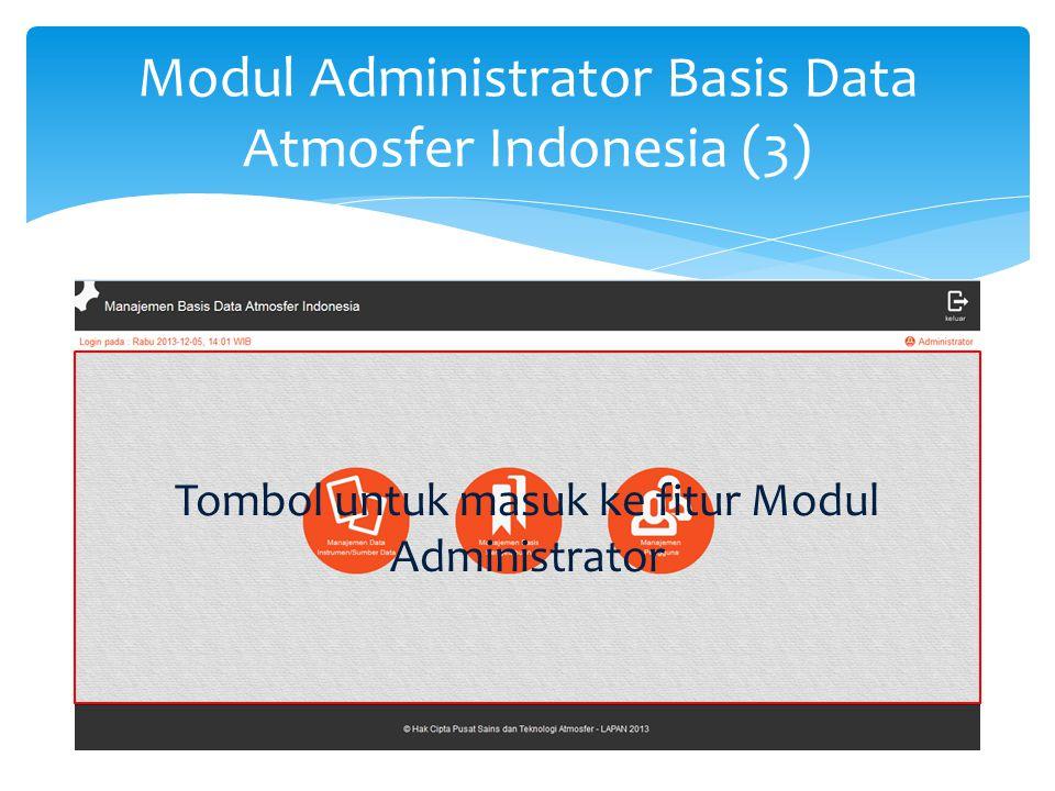 Modul Administrator Basis Data Atmosfer Indonesia (3) Antarmuka Modul Administrator Basis Data Tombol untuk masuk ke fitur Modul Administrator