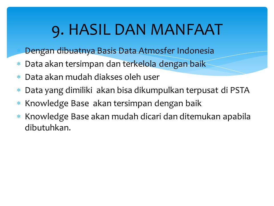  Dengan dibuatnya Basis Data Atmosfer Indonesia  Data akan tersimpan dan terkelola dengan baik  Data akan mudah diakses oleh user  Data yang dimil