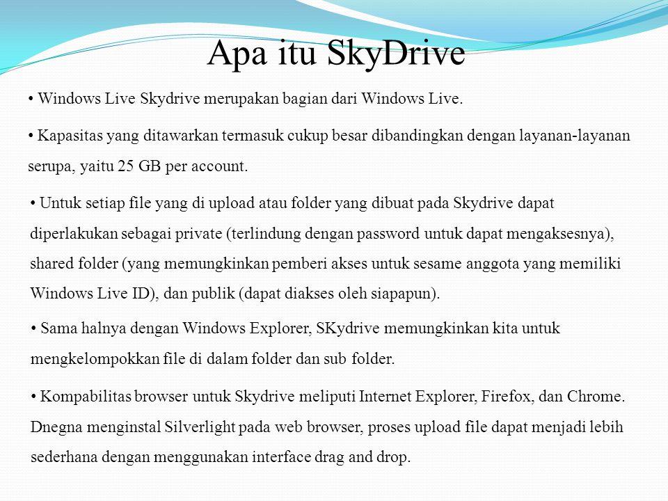 Windows Live Skydrive merupakan bagian dari Windows Live. Sama halnya dengan Windows Explorer, SKydrive memungkinkan kita untuk mengkelompokkan file d