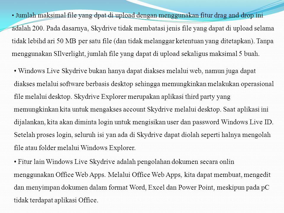 Windows Live Skydrive bukan hanya dapat diakses melalui web, namun juga dapat diakses melalui software berbasis desktop sehingga memungkinkan melakukan operasional file melalui desktop.