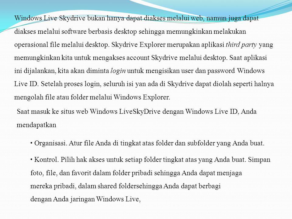 Windows Live Skydrive bukan hanya dapat diakses melalui web, namun juga dapat diakses melalui software berbasis desktop sehingga memungkinkan melakuka