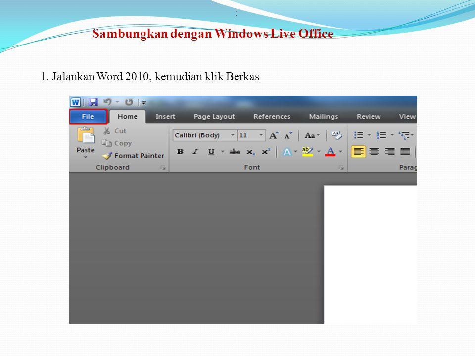 : Sambungkan dengan Windows Live Office 1. Jalankan Word 2010, kemudian klik Berkas