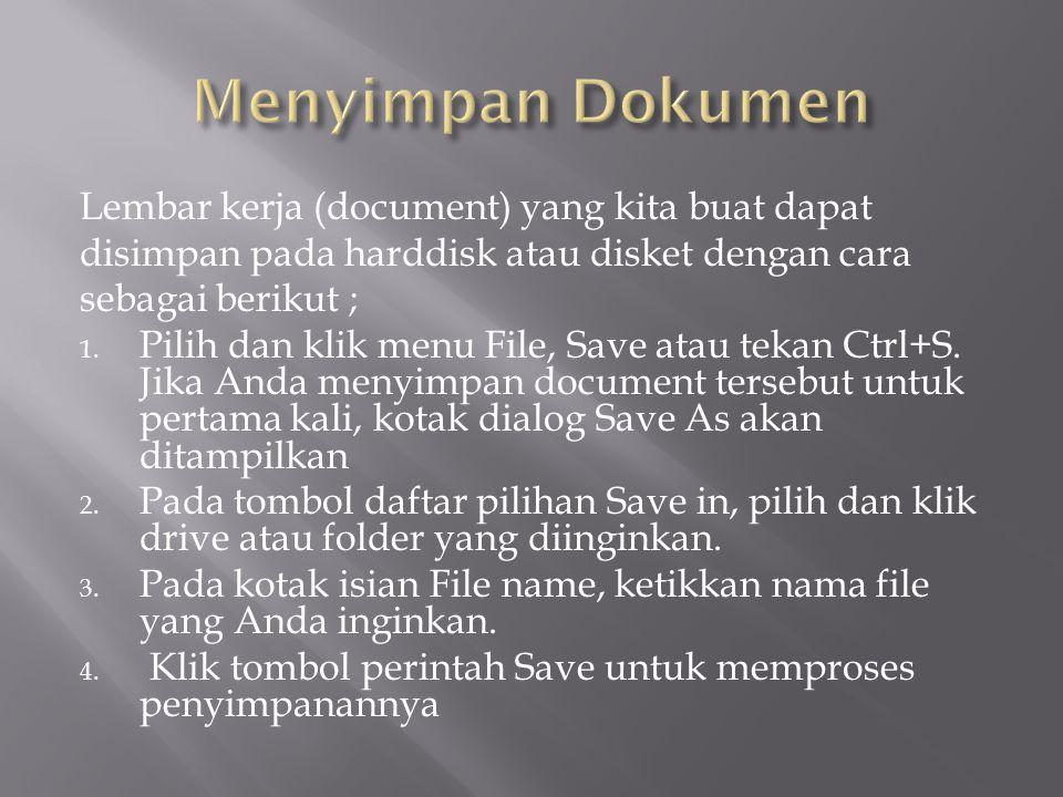 Lembar kerja (document) yang kita buat dapat disimpan pada harddisk atau disket dengan cara sebagai berikut ; 1.