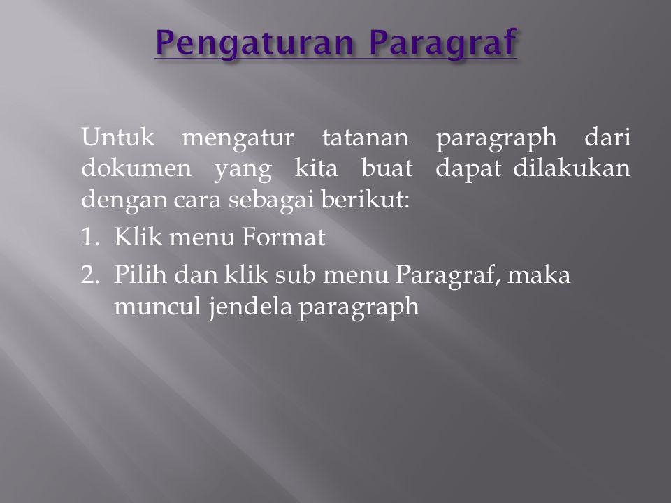 Untuk mengatur tatanan paragraph dari dokumen yang kita buat dapat dilakukan dengan cara sebagai berikut: 1.