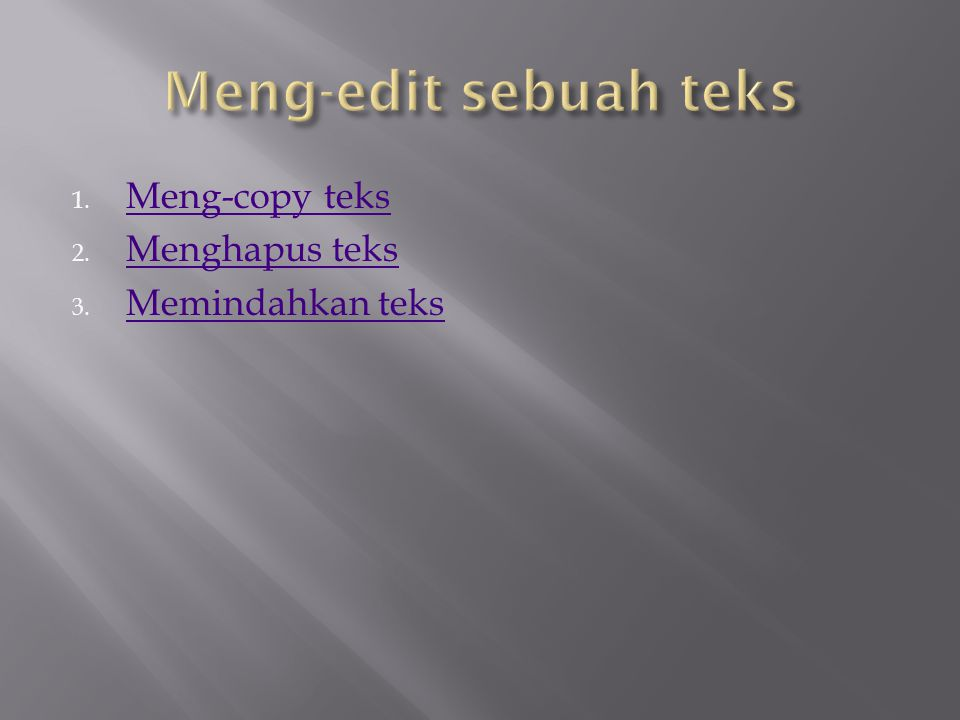 Untuk meng-copy suatu teks dapat dilakukan dengan cara sbb; Tandailah teks yang akan dicopy Klik menu Edit lalu klik Copy (atau klik icon copy) Pindahkan insertion point ke lokasi pengcopian.