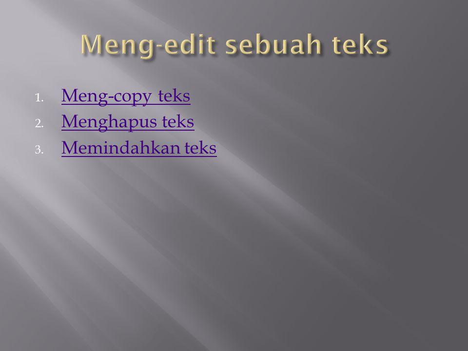 1.Meng-copy teks Meng-copy teks 2. Menghapus teks Menghapus teks 3.