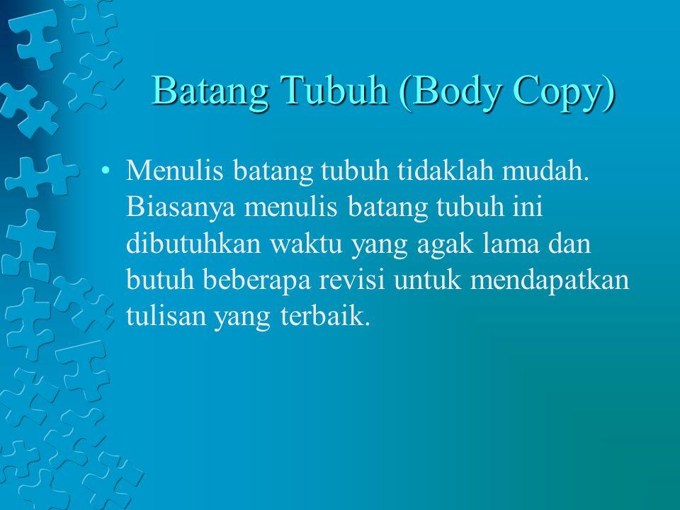 Batang Tubuh (Body Copy) Menulis batang tubuh tidaklah mudah. Biasanya menulis batang tubuh ini dibutuhkan waktu yang agak lama dan butuh beberapa rev