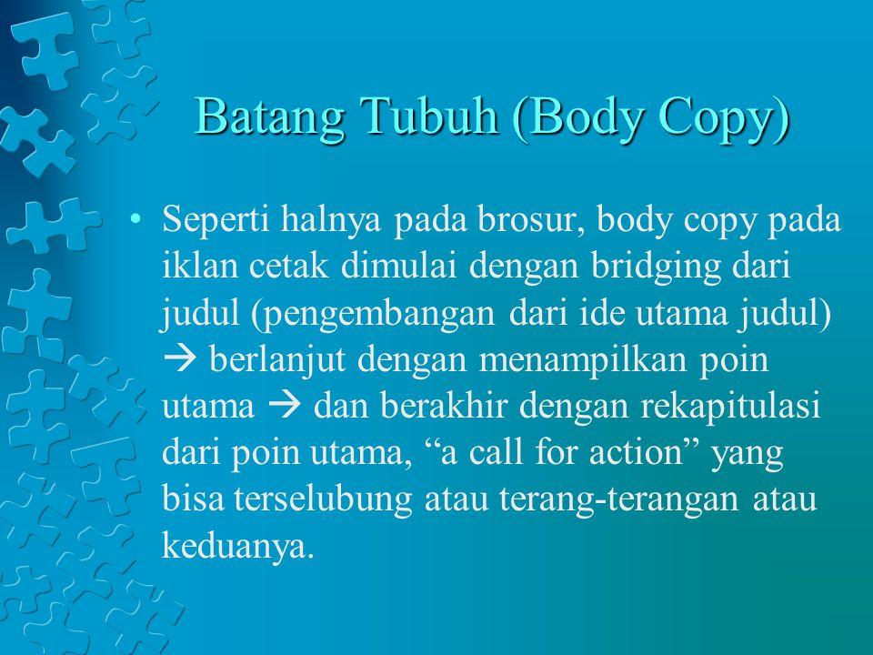 Batang Tubuh (Body Copy) Seperti halnya pada brosur, body copy pada iklan cetak dimulai dengan bridging dari judul (pengembangan dari ide utama judul)