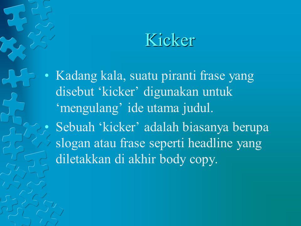 Kicker Kadang kala, suatu piranti frase yang disebut 'kicker' digunakan untuk 'mengulang' ide utama judul. Sebuah 'kicker' adalah biasanya berupa slog