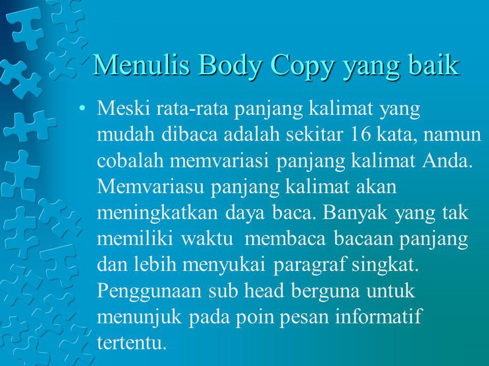 Menulis Body Copy yang baik Meski rata-rata panjang kalimat yang mudah dibaca adalah sekitar 16 kata, namun cobalah memvariasi panjang kalimat Anda. M