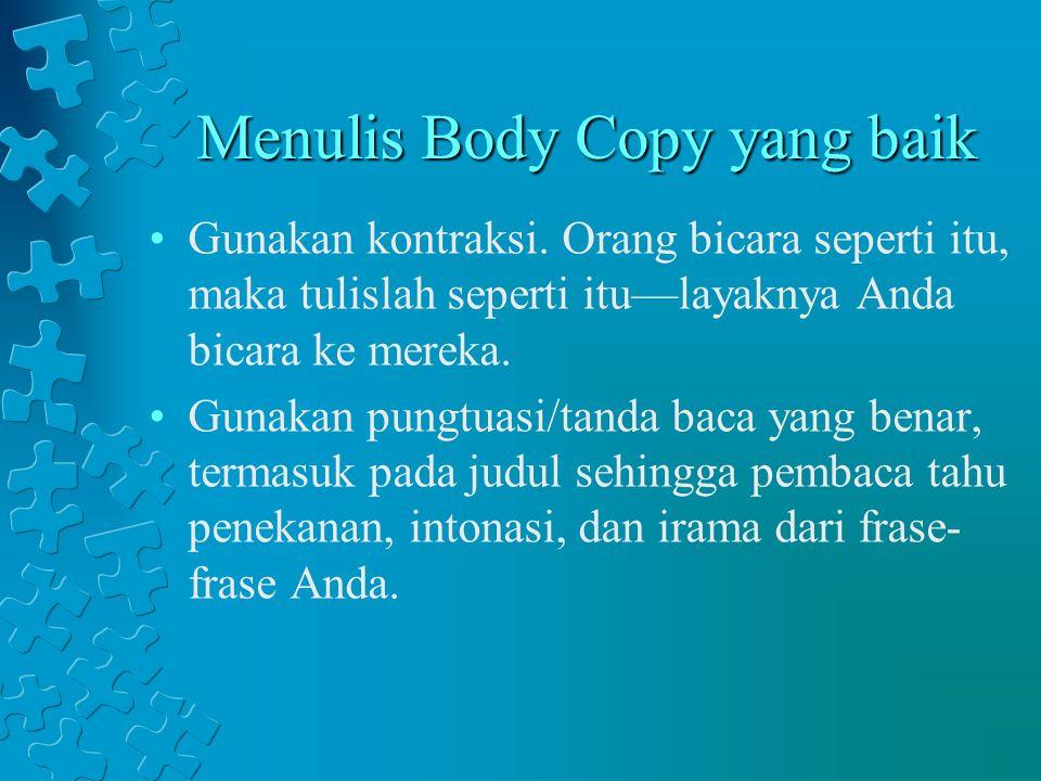 Menulis Body Copy yang baik Gunakan kontraksi. Orang bicara seperti itu, maka tulislah seperti itu—layaknya Anda bicara ke mereka. Gunakan pungtuasi/t