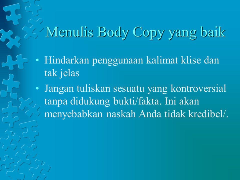 Menulis Body Copy yang baik Hindarkan penggunaan kalimat klise dan tak jelas Jangan tuliskan sesuatu yang kontroversial tanpa didukung bukti/fakta. In