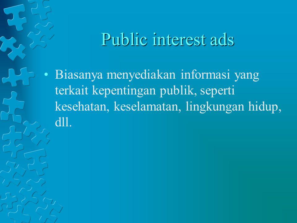 Public interest ads Biasanya menyediakan informasi yang terkait kepentingan publik, seperti kesehatan, keselamatan, lingkungan hidup, dll.