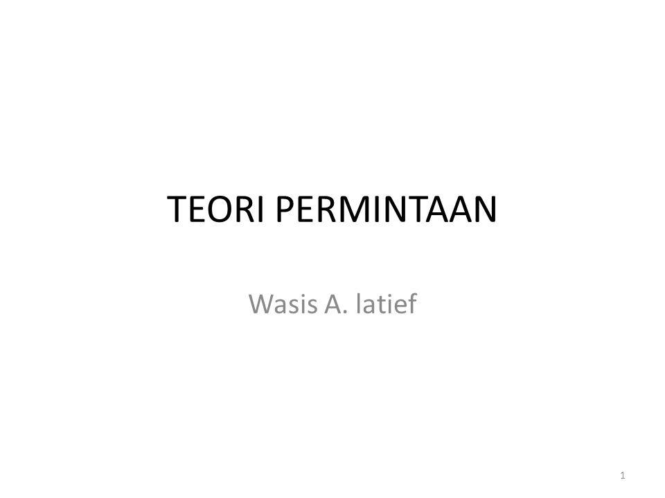 TEORI PERMINTAAN Wasis A. latief 1