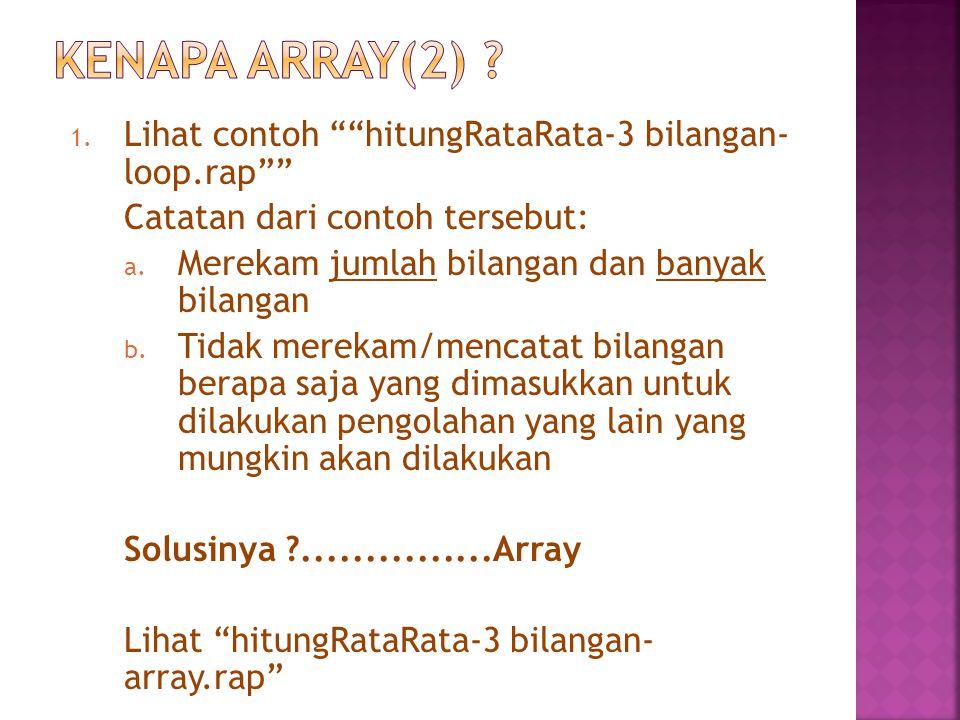 "1. Lihat contoh """"hitungRataRata-3 bilangan- loop.rap"""" Catatan dari contoh tersebut: a. Merekam jumlah bilangan dan banyak bilangan b. Tidak merekam/"