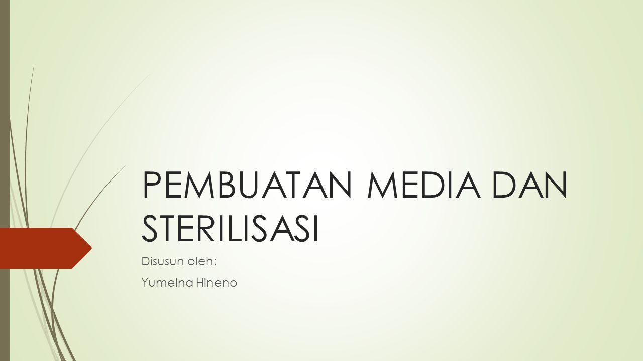 PEMBUATAN MEDIA DAN STERILISASI Disusun oleh: Yumeina Hineno
