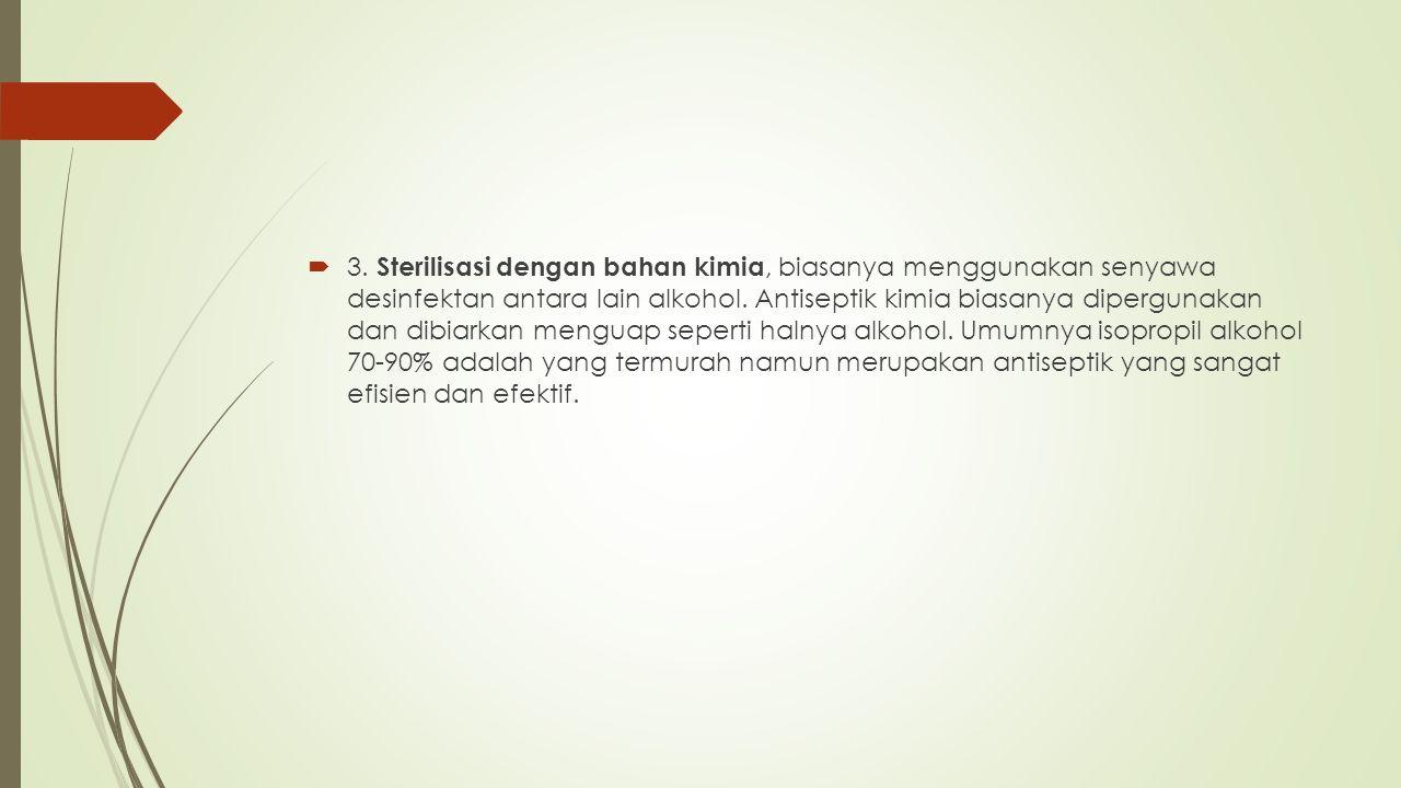  3.Sterilisasi dengan bahan kimia, biasanya menggunakan senyawa desinfektan antara lain alkohol.