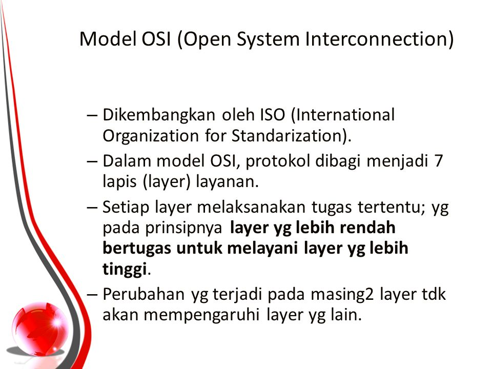 Model OSI (Open System Interconnection) – Dikembangkan oleh ISO (International Organization for Standarization).