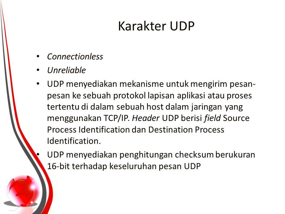 Karakter UDP Connectionless Unreliable UDP menyediakan mekanisme untuk mengirim pesan- pesan ke sebuah protokol lapisan aplikasi atau proses tertentu