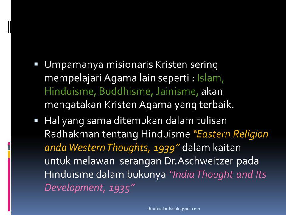  Umpamanya misionaris Kristen sering mempelajari Agama lain seperti : Islam, Hinduisme, Buddhisme, Jainisme, akan mengatakan Kristen Agama yang terba