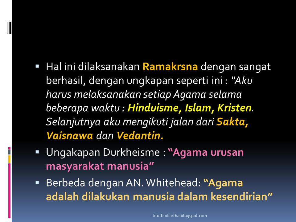 " Hal ini dilaksanakan Ramakrsna dengan sangat berhasil, dengan ungkapan seperti ini : ""Aku harus melaksanakan setiap Agama selama beberapa waktu : Hi"